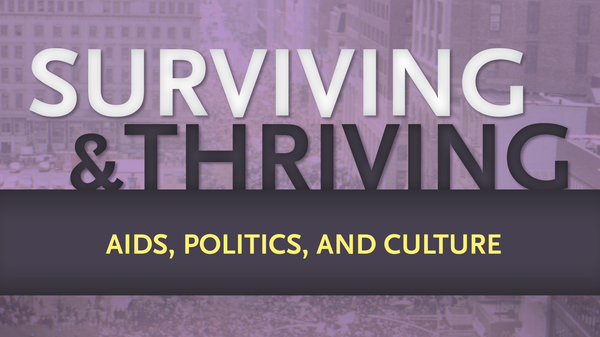 Surviving and Thriving: AIDS, Politics, and Culture exhibit