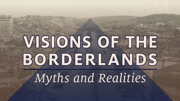 Visions of the Borderlands: Myths and Realities