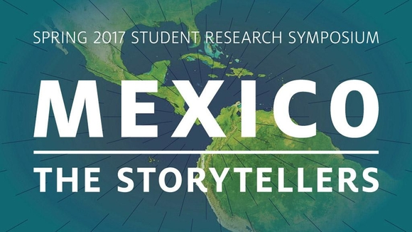 Mexico - The Storytellers: Spring 2017 Student Research Symposium